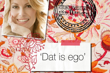 'Dat is ego'